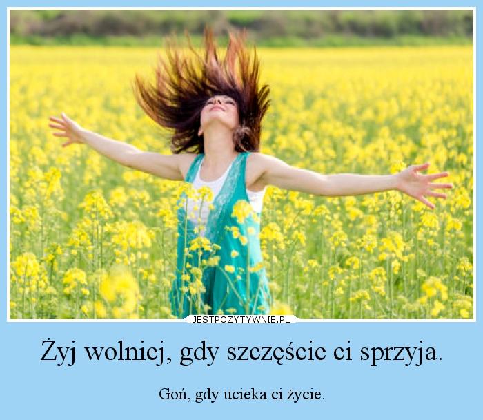Żyj wolno, gdy szczęście Ci sprzyja...